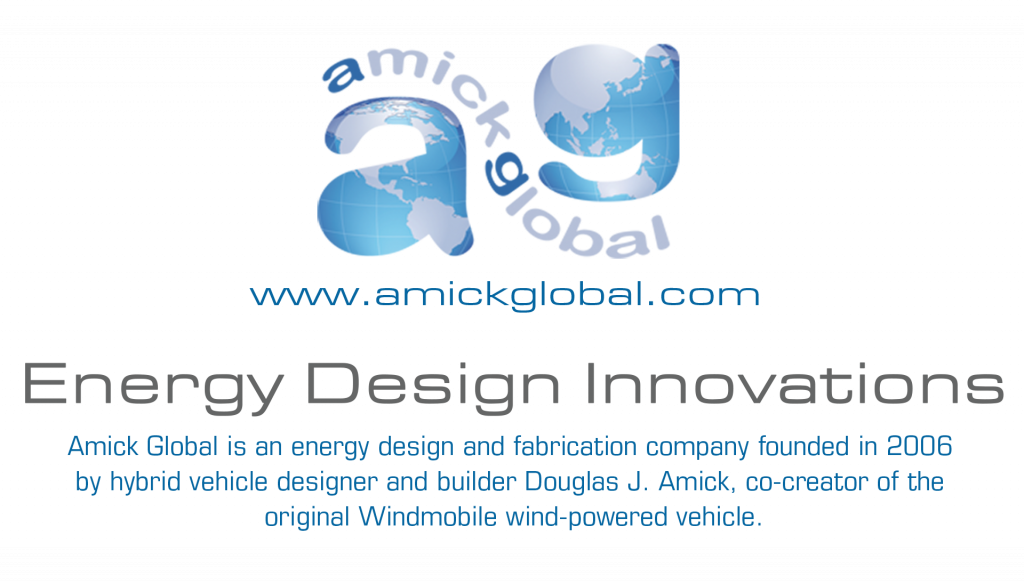 Amick Global - Energy Design Innovations -- Amick Global is an energy design and fabrication company founded in 2006 by hybrid designer and builder Douglas J. Amick, co-creator of the original Windmobile wind-powered vehicle.